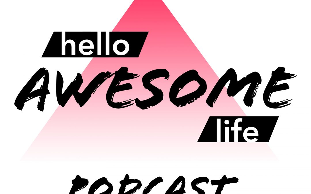 Hello Awesome Life Podcast – Episode 1